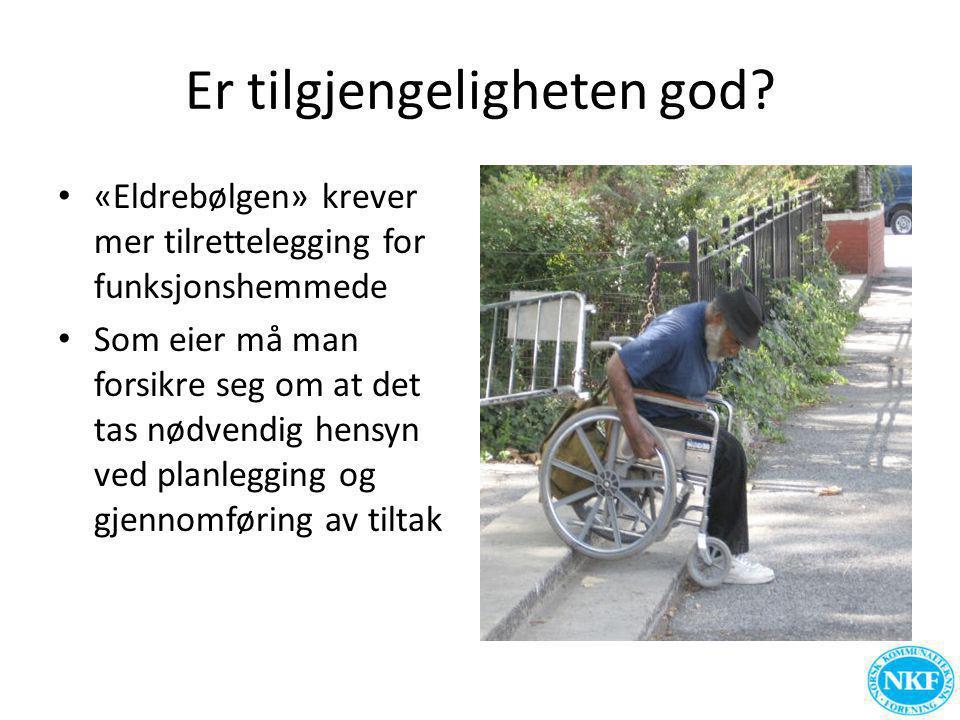 Er tilgjengeligheten god? • «Eldrebølgen» krever mer tilrettelegging for funksjonshemmede • Som eier må man forsikre seg om at det tas nødvendig hensy