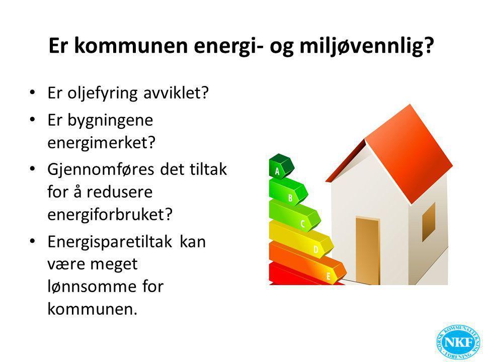 Er kommunen energi- og miljøvennlig? • Er oljefyring avviklet? • Er bygningene energimerket? • Gjennomføres det tiltak for å redusere energiforbruket?