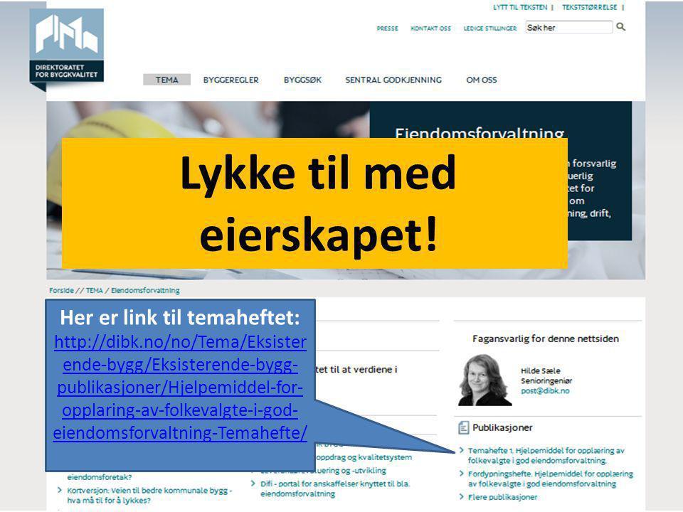 Lykke til med eierskapet! Her er link til temaheftet: http://dibk.no/no/Tema/Eksister ende-bygg/Eksisterende-bygg- publikasjoner/Hjelpemiddel-for- opp