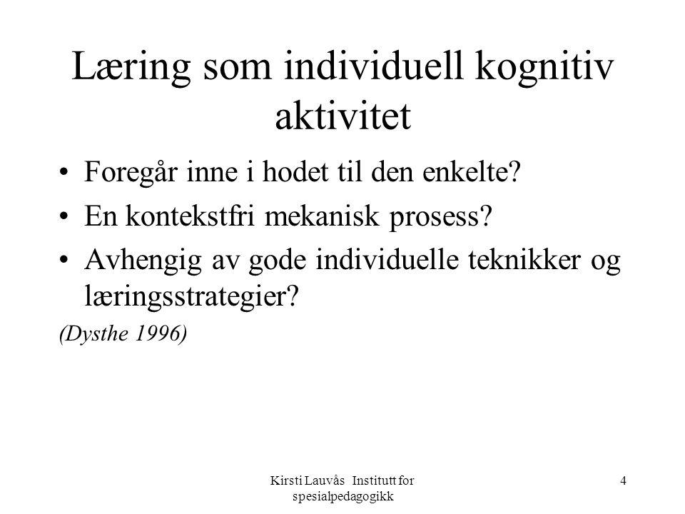 Kirsti Lauvås Institutt for spesialpedagogikk 5 Læring som sosiokulturell aktivitet •En historisk og kulturelt betinget prosess.