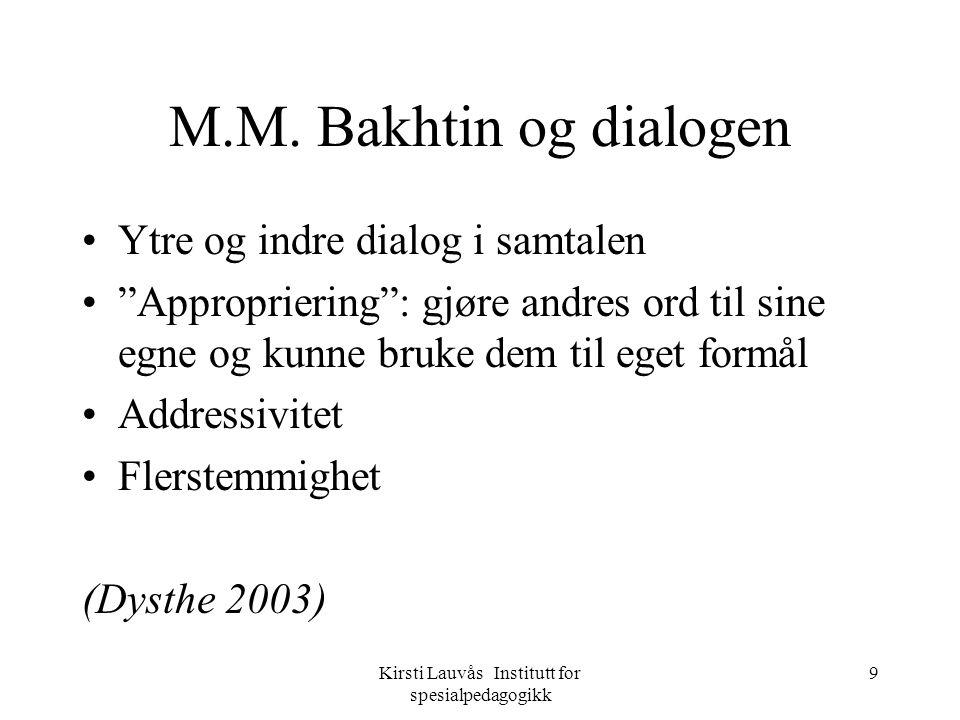 Kirsti Lauvås Institutt for spesialpedagogikk 10 The word in language is half someone else`s.