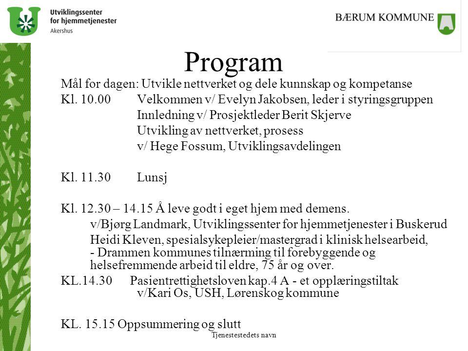 Tjenestestedets navn Program Mål for dagen: Utvikle nettverket og dele kunnskap og kompetanse Kl. 10.00 Velkommen v/ Evelyn Jakobsen, leder i styrings