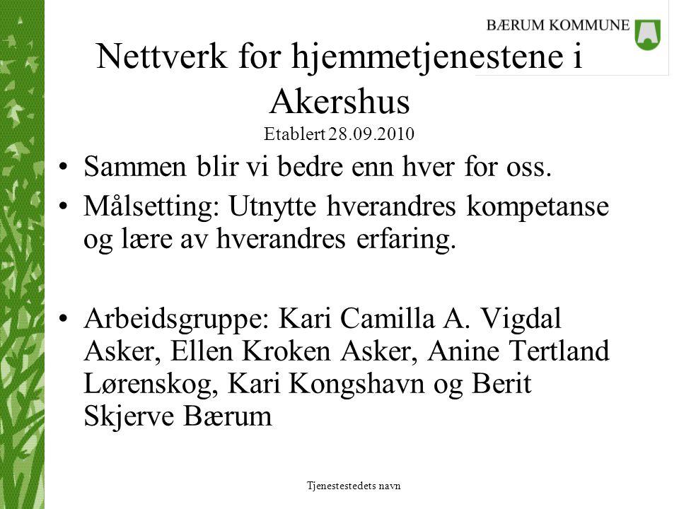 Tjenestestedets navn Nettverk for hjemmetjenestene i Akershus Etablert 28.09.2010 •Sammen blir vi bedre enn hver for oss. •Målsetting: Utnytte hverand
