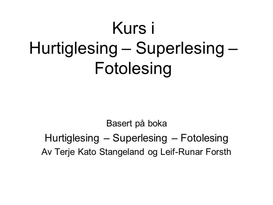 Kurs i Hurtiglesing – Superlesing – Fotolesing Basert på boka Hurtiglesing – Superlesing – Fotolesing Av Terje Kato Stangeland og Leif-Runar Forsth