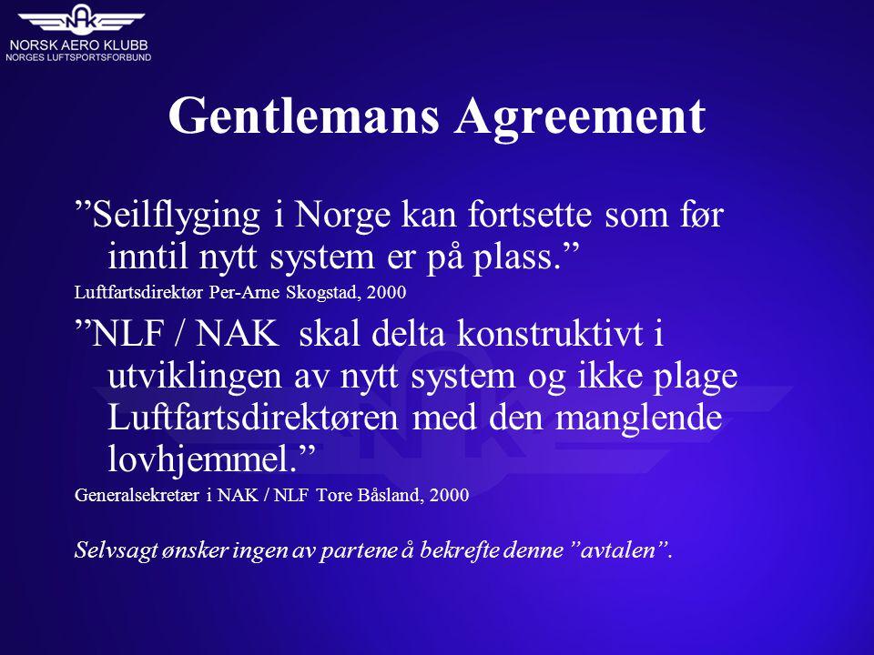 Gentlemans Agreement Seilflyging i Norge kan fortsette som før inntil nytt system er på plass. Luftfartsdirektør Per-Arne Skogstad, 2000 NLF / NAK skal delta konstruktivt i utviklingen av nytt system og ikke plage Luftfartsdirektøren med den manglende lovhjemmel. Generalsekretær i NAK / NLF Tore Båsland, 2000 Selvsagt ønsker ingen av partene å bekrefte denne avtalen .
