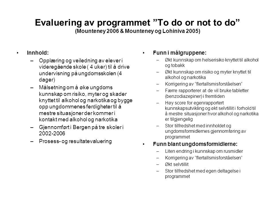 """Evaluering av programmet """"To do or not to do"""" (Mounteney 2006 & Mounteney og Lohiniva 2005) •Innhold: –Opplæring og veiledning av elever i videregåend"""