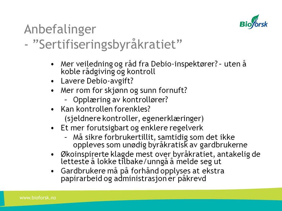 Anbefalinger - Sertifiseringsbyråkratiet •Mer veiledning og råd fra Debio-inspektører.