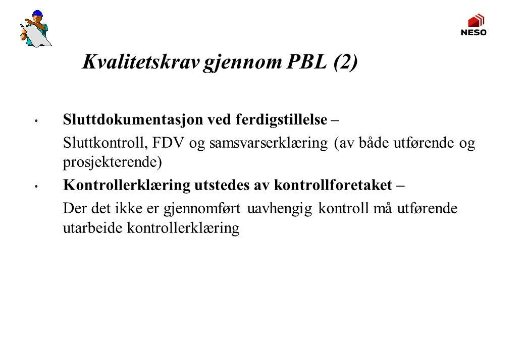 Kvalitetskrav gjennom PBL (2) • Sluttdokumentasjon ved ferdigstillelse – Sluttkontroll, FDV og samsvarserklæring (av både utførende og prosjekterende)