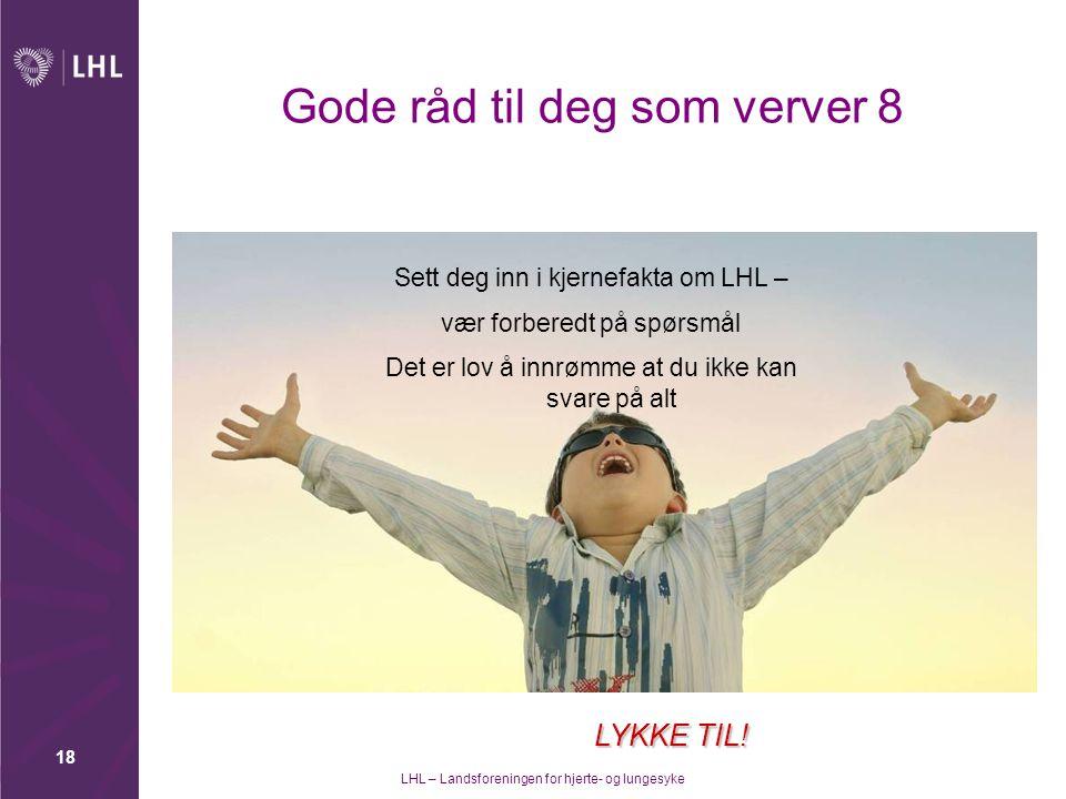 LHL – Landsforeningen for hjerte- og lungesyke 18 Gode råd til deg som verver 8 Sett deg inn i kjernefakta om LHL – vær forberedt på spørsmål Det er l
