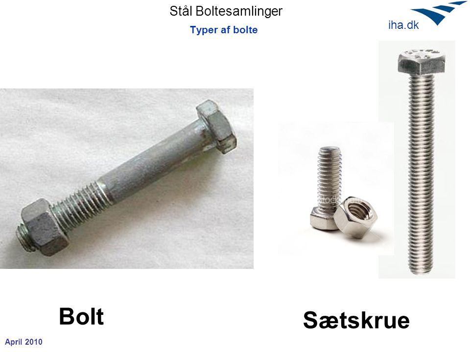 Stål Boltesamlinger April 2010 iha.dk Typer af bolte Bolt Sætskrue