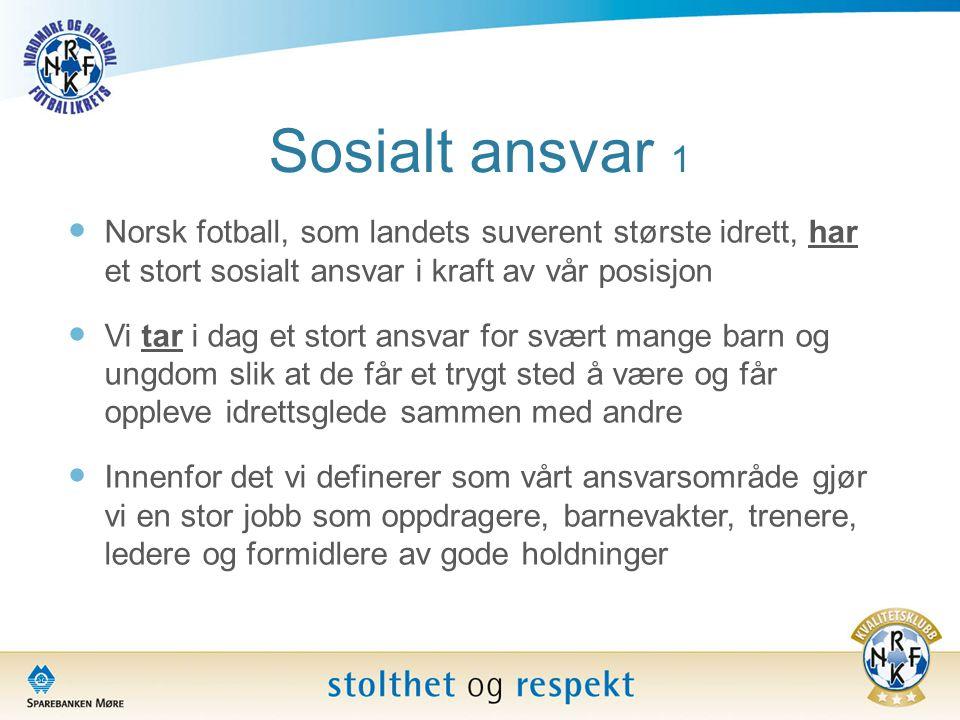 Sosialt ansvar 1  Norsk fotball, som landets suverent største idrett, har et stort sosialt ansvar i kraft av vår posisjon  Vi tar i dag et stort ans