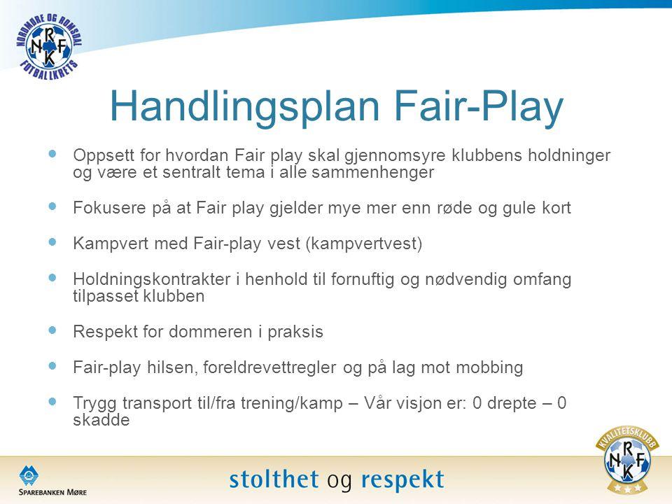 Handlingsplan Fair-Play  Oppsett for hvordan Fair play skal gjennomsyre klubbens holdninger og være et sentralt tema i alle sammenhenger  Fokusere p