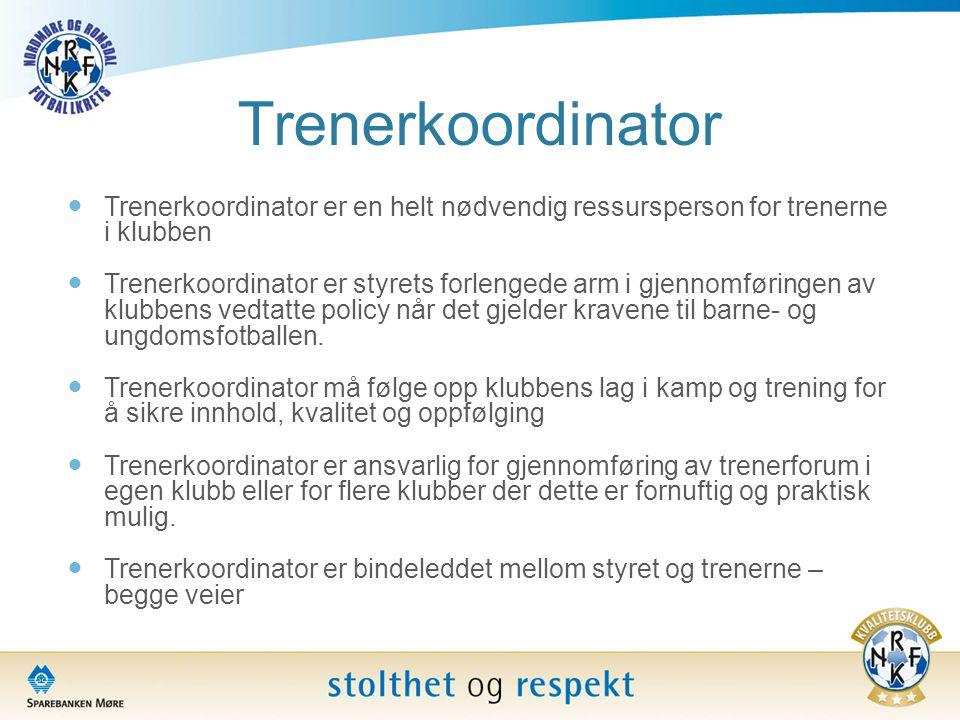 Trenerkoordinator  Trenerkoordinator er en helt nødvendig ressursperson for trenerne i klubben  Trenerkoordinator er styrets forlengede arm i gjenno