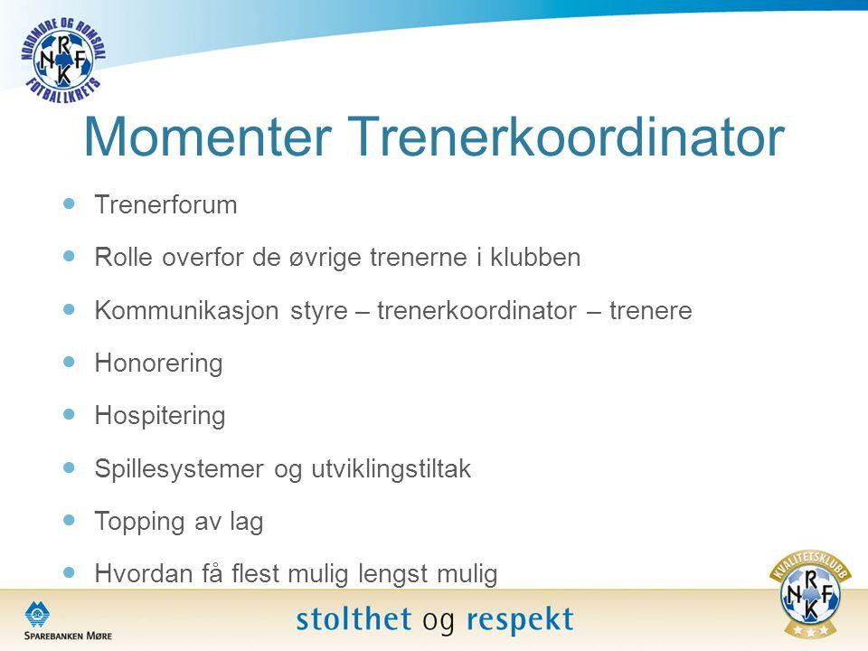 Momenter Trenerkoordinator  Trenerforum  Rolle overfor de øvrige trenerne i klubben  Kommunikasjon styre – trenerkoordinator – trenere  Honorering