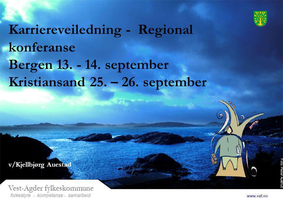 Foto: Peder Austrud Vest-Agder fylkeskommune folkestyre- samarbeid www.vaf.no - kompetanse Karriereveiledning - Regional konferanse Bergen 13.