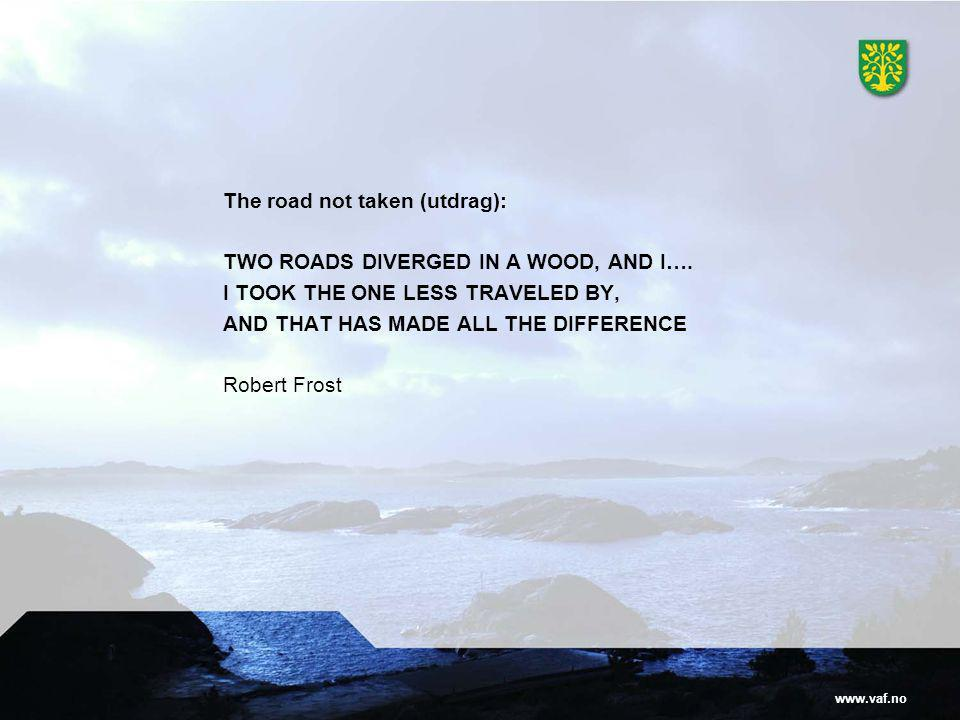 www.vaf.no The road not taken (utdrag): TWO ROADS DIVERGED IN A WOOD, AND I….