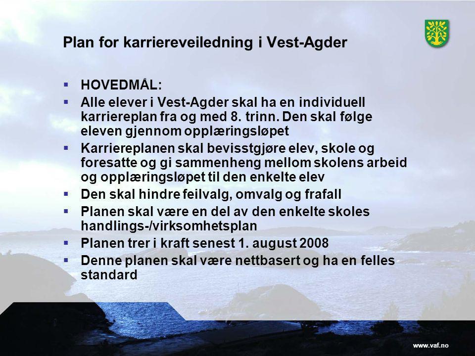 www.vaf.no Plan for karriereveiledning i Vest-Agder  HOVEDMÅL:  Alle elever i Vest-Agder skal ha en individuell karriereplan fra og med 8.