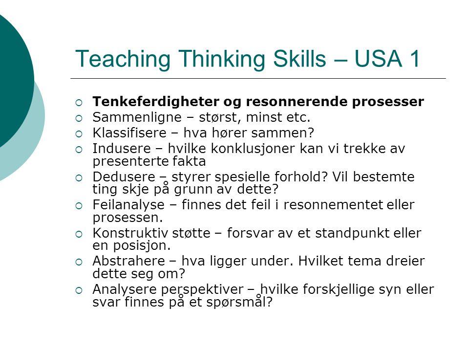 Teaching Thinking Skills – USA 2  Bruke kunnskap meningsfullt  Ta beslutninger  Løse problemer  Utforskende spørsmål  Intervensjon – kan eller bør noe gjøres  Gjøre undersøkelser - historiske - som prosjekt - knyttet til konsept eller teori http://edservices.aea7.k12.ia.us/framework/thinking /