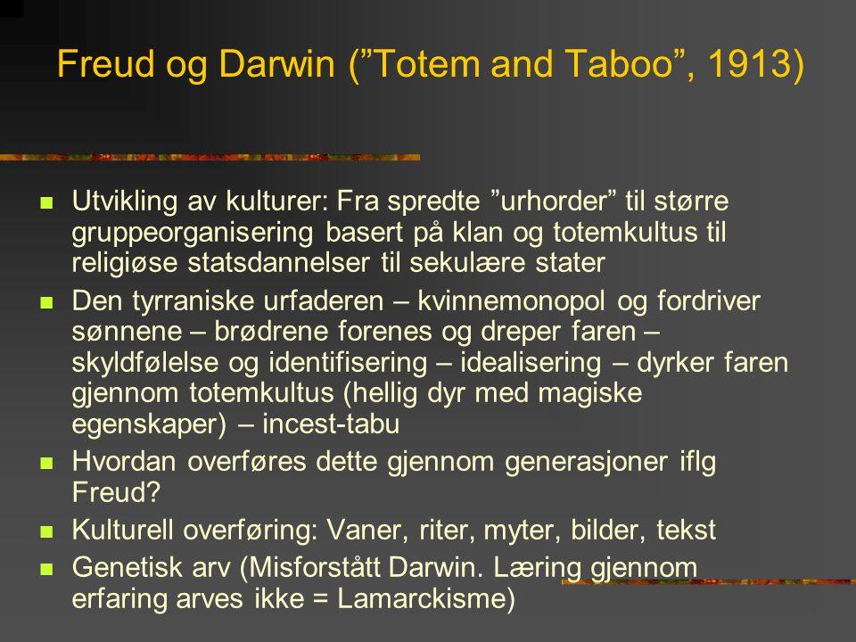 """Freud og Darwin (""""Totem and Taboo"""", 1913)  Utvikling av kulturer: Fra spredte """"urhorder"""" til større gruppeorganisering basert på klan og totemkultus"""