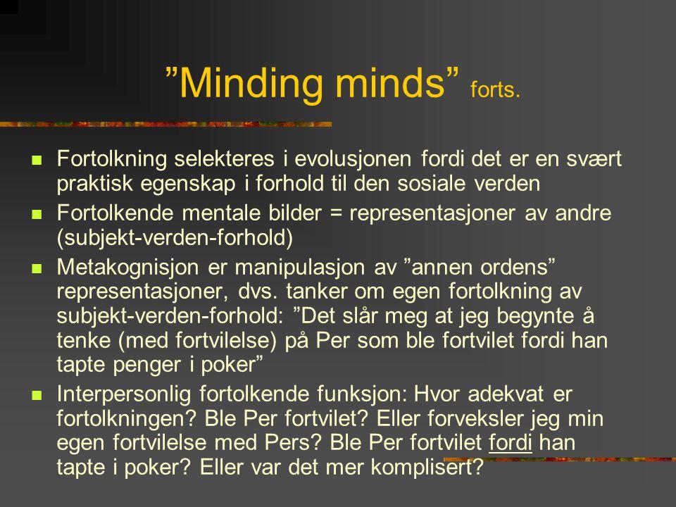 """""""Minding minds"""" forts.  Fortolkning selekteres i evolusjonen fordi det er en svært praktisk egenskap i forhold til den sosiale verden  Fortolkende m"""