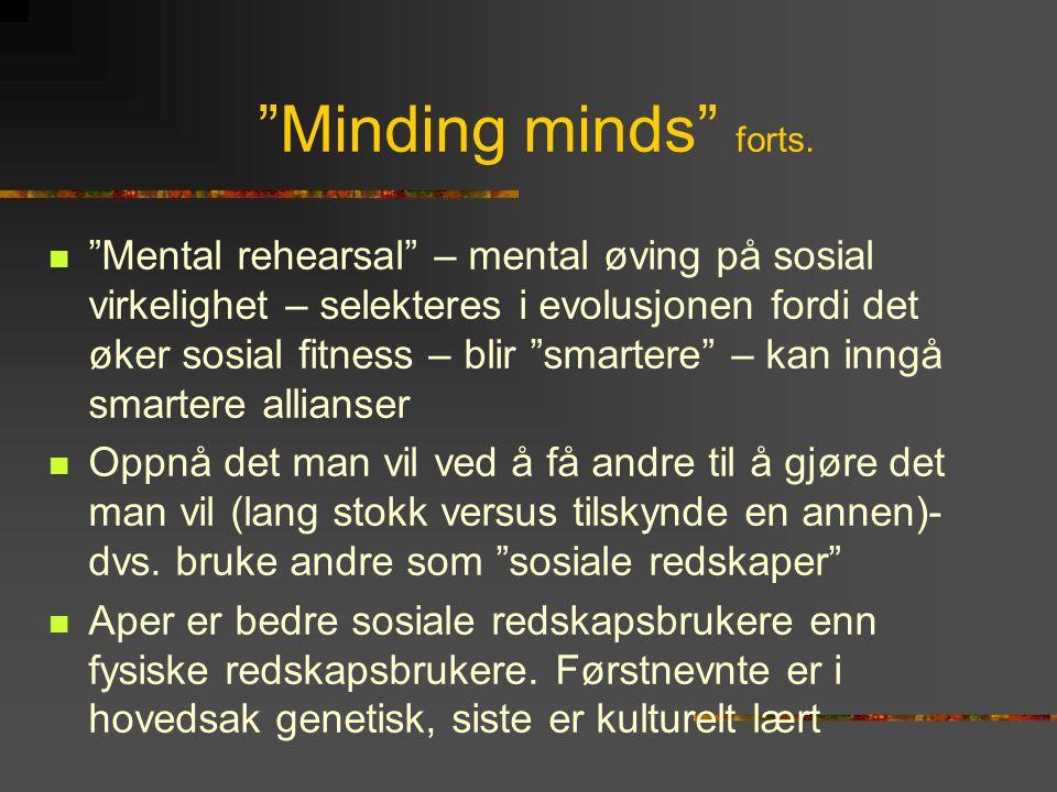 """""""Minding minds"""" forts.  """"Mental rehearsal"""" – mental øving på sosial virkelighet – selekteres i evolusjonen fordi det øker sosial fitness – blir """"smar"""