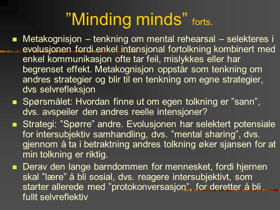 """""""Minding minds"""" forts.  Metakognisjon – tenkning om mental rehearsal – selekteres i evolusjonen fordi enkel intensjonal fortolkning kombinert med enk"""