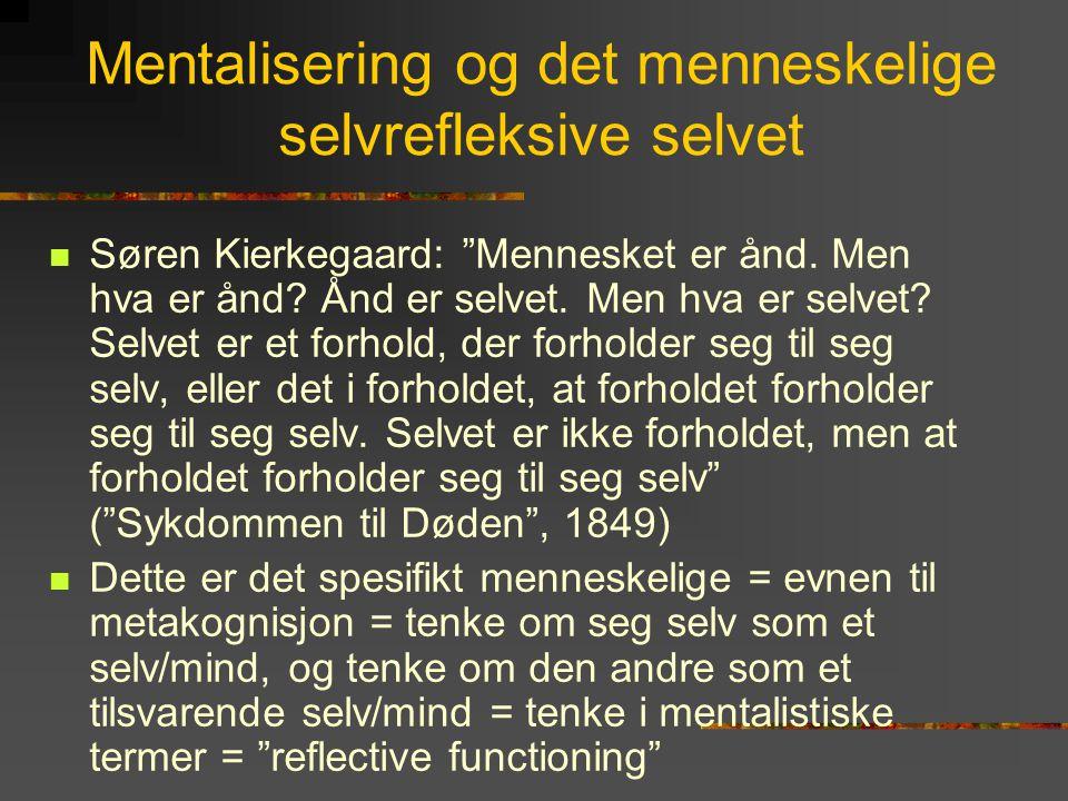"""Mentalisering og det menneskelige selvrefleksive selvet  Søren Kierkegaard: """"Mennesket er ånd. Men hva er ånd? Ånd er selvet. Men hva er selvet? Selv"""