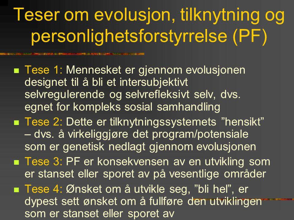 Teser om evolusjon, tilknytning og personlighetsforstyrrelse (PF)  Tese 1: Mennesket er gjennom evolusjonen designet til å bli et intersubjektivt sel