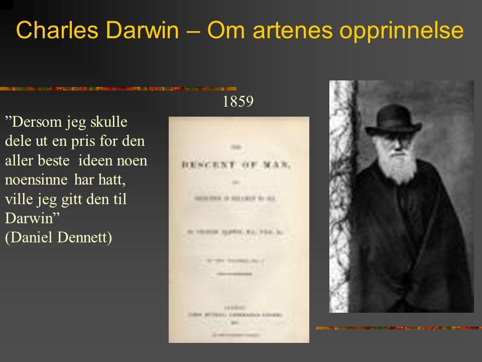 """Charles Darwin – Om artenes opprinnelse 1859 """"Dersom jeg skulle dele ut en pris for den aller beste ideen noen noensinne har hatt, ville jeg gitt den"""