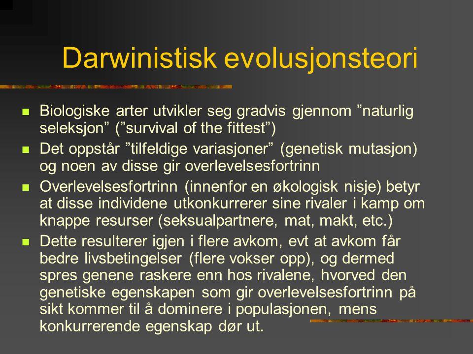 """Darwinistisk evolusjonsteori  Biologiske arter utvikler seg gradvis gjennom """"naturlig seleksjon"""" (""""survival of the fittest"""")  Det oppstår """"tilfeldig"""