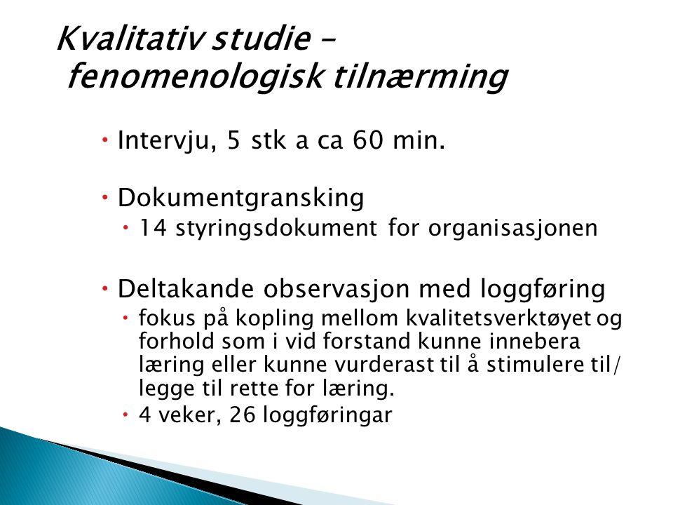 Kvalitativ studie – fenomenologisk tilnærming  Intervju, 5 stk a ca 60 min.  Dokumentgransking  14 styringsdokument for organisasjonen  Deltakande