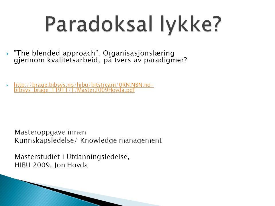 """Paradoksal lykke?  """"The blended approach"""". Organisasjonslæring gjennom kvalitetsarbeid, på tvers av paradigmer?  http://brage.bibsys.no/hibu/bitstre"""