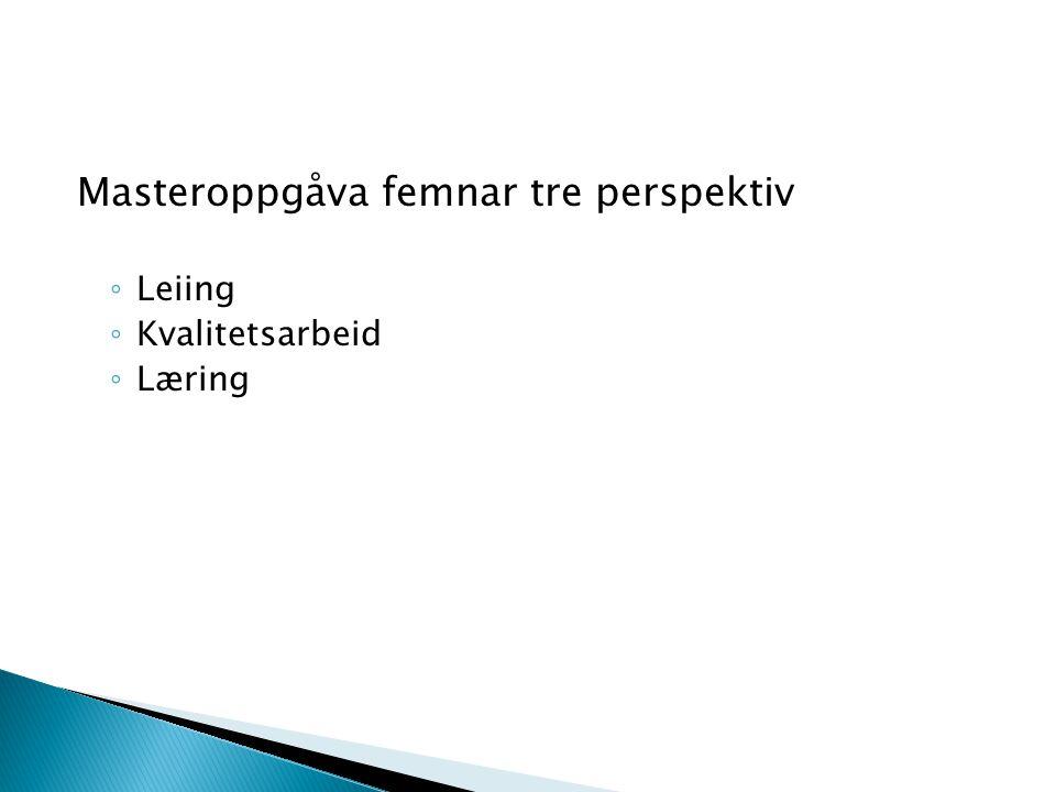 Masteroppgåva femnar tre perspektiv ◦ Leiing ◦ Kvalitetsarbeid ◦ Læring