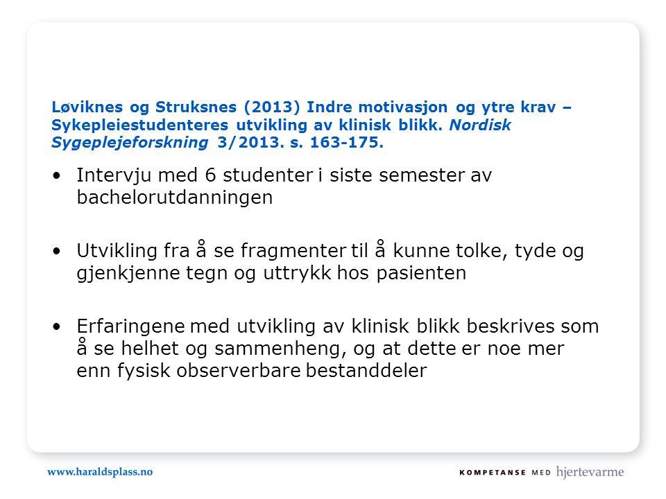 Løviknes og Struksnes (2013) Indre motivasjon og ytre krav – Sykepleiestudenteres utvikling av klinisk blikk.