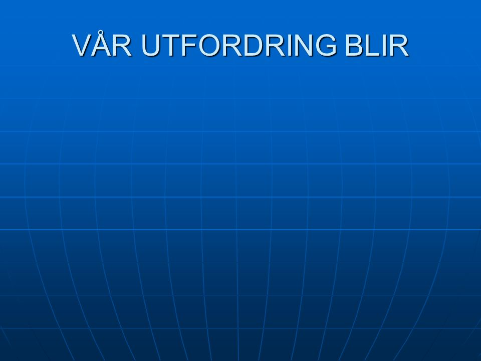VÅR UTFORDRING BLIR