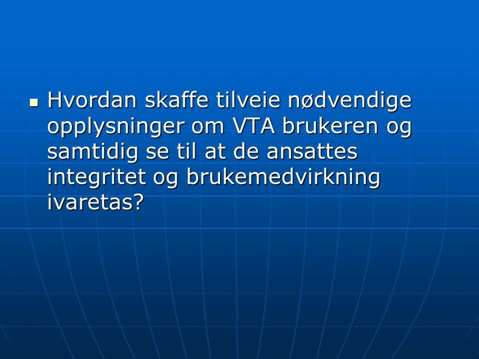  Hvordan skaffe tilveie nødvendige opplysninger om VTA brukeren og samtidig se til at de ansattes integritet og brukemedvirkning ivaretas?
