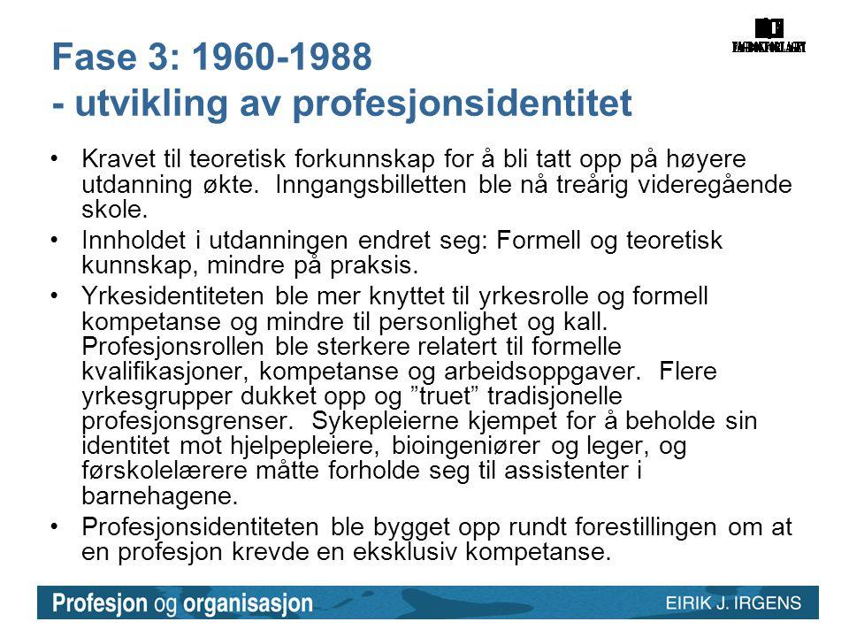 Fase 3: 1960-1988 - utvikling av profesjonsidentitet •Kravet til teoretisk forkunnskap for å bli tatt opp på høyere utdanning økte. Inngangsbilletten