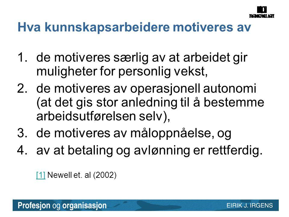 Hva kunnskapsarbeidere motiveres av 1.de motiveres særlig av at arbeidet gir muligheter for personlig vekst, 2.de motiveres av operasjonell autonomi (