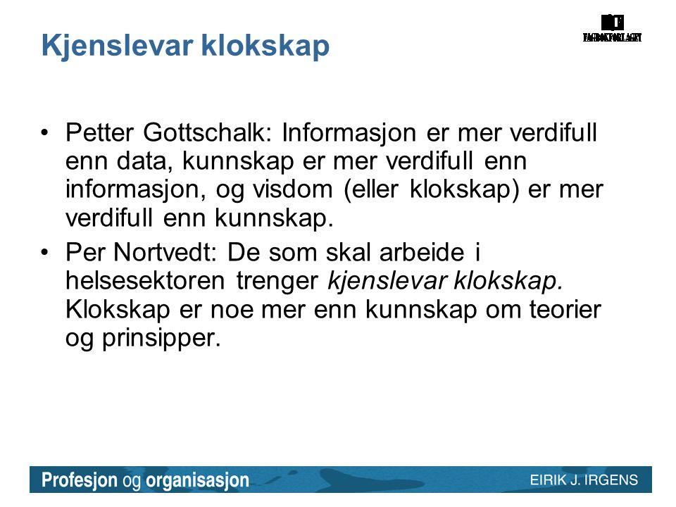 Kjenslevar klokskap •Petter Gottschalk: Informasjon er mer verdifull enn data, kunnskap er mer verdifull enn informasjon, og visdom (eller klokskap) e
