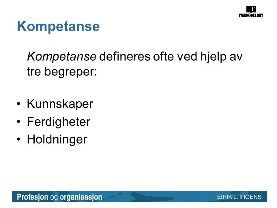Kompetanse Kompetanse defineres ofte ved hjelp av tre begreper: •Kunnskaper •Ferdigheter •Holdninger