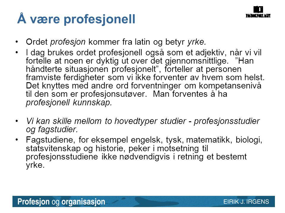 Å være profesjonell •Ordet profesjon kommer fra latin og betyr yrke. •I dag brukes ordet profesjonell også som et adjektiv, når vi vil fortelle at noe