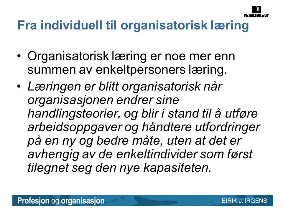 Fra individuell til organisatorisk læring •Organisatorisk læring er noe mer enn summen av enkeltpersoners læring. •Læringen er blitt organisatorisk nå