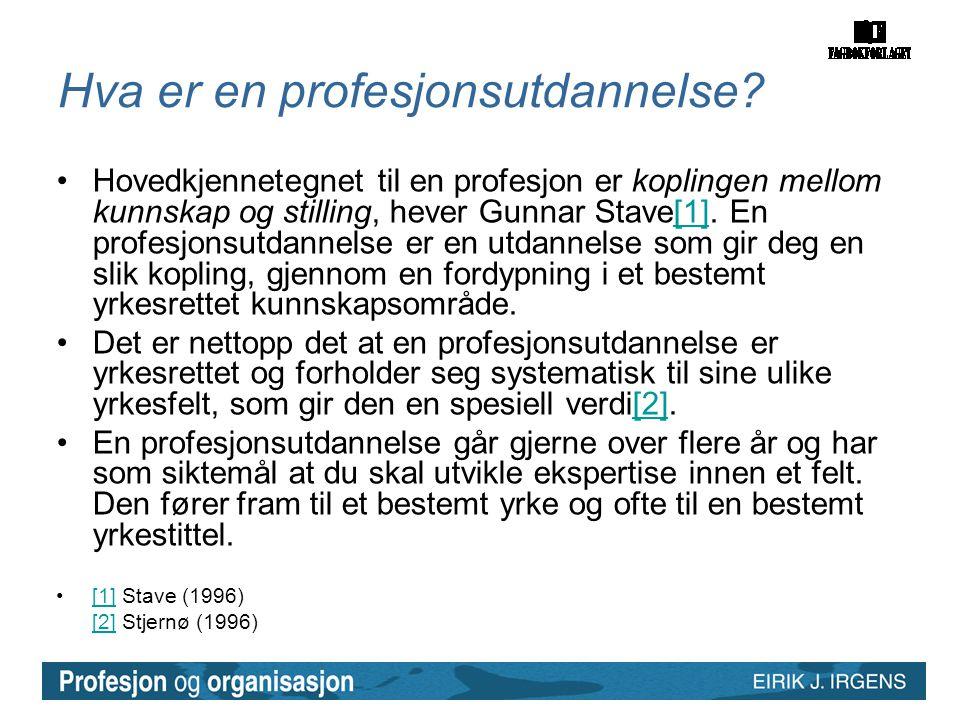 Hva er en profesjonsutdannelse? •Hovedkjennetegnet til en profesjon er koplingen mellom kunnskap og stilling, hever Gunnar Stave[1]. En profesjonsutda