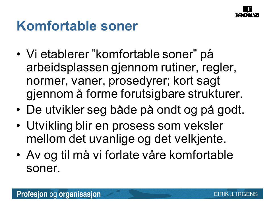 """Komfortable soner •Vi etablerer """"komfortable soner"""" på arbeidsplassen gjennom rutiner, regler, normer, vaner, prosedyrer; kort sagt gjennom å forme fo"""