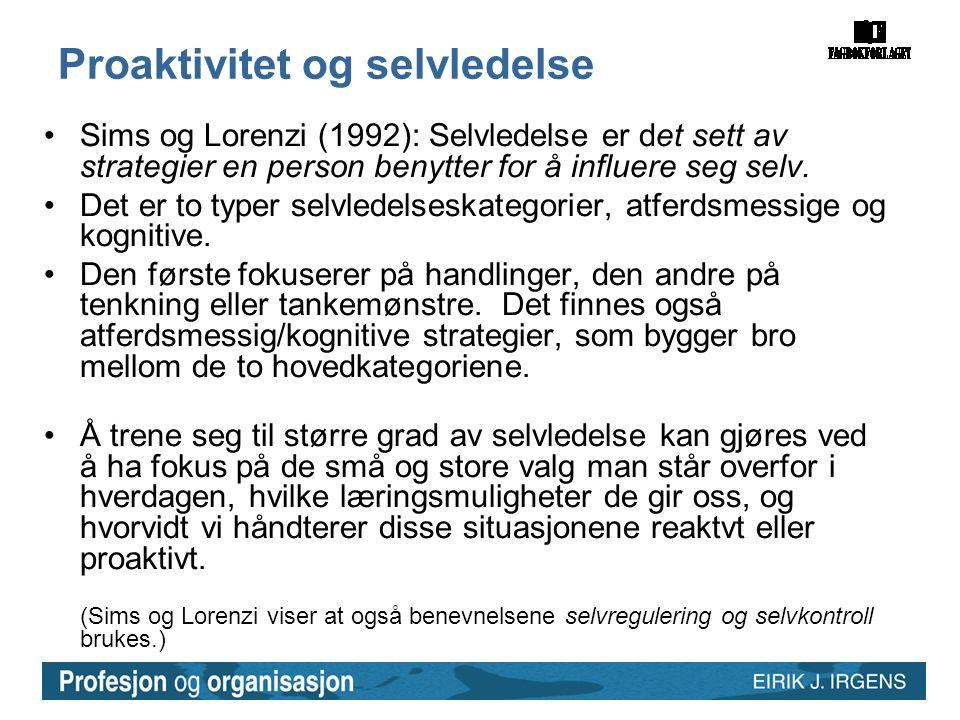 Proaktivitet og selvledelse •Sims og Lorenzi (1992): Selvledelse er det sett av strategier en person benytter for å influere seg selv. •Det er to type