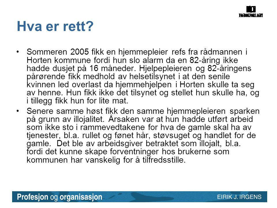 Hva er rett? •Sommeren 2005 fikk en hjemmepleier refs fra rådmannen i Horten kommune fordi hun slo alarm da en 82-åring ikke hadde dusjet på 16 månede