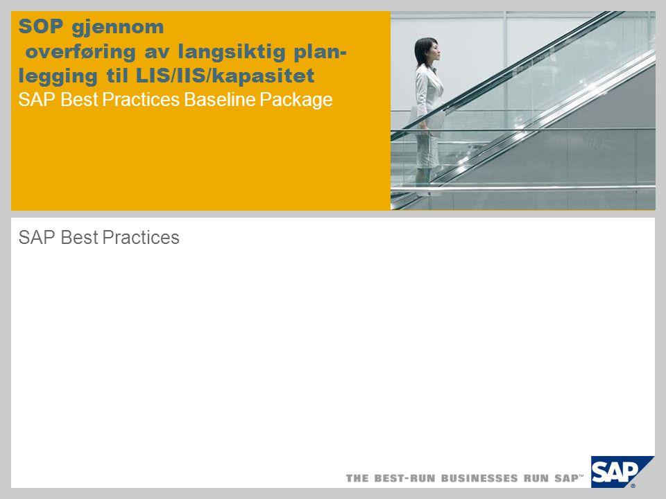 SOP gjennom overføring av langsiktig plan- legging til LIS/IIS/kapasitet SAP Best Practices Baseline Package SAP Best Practices