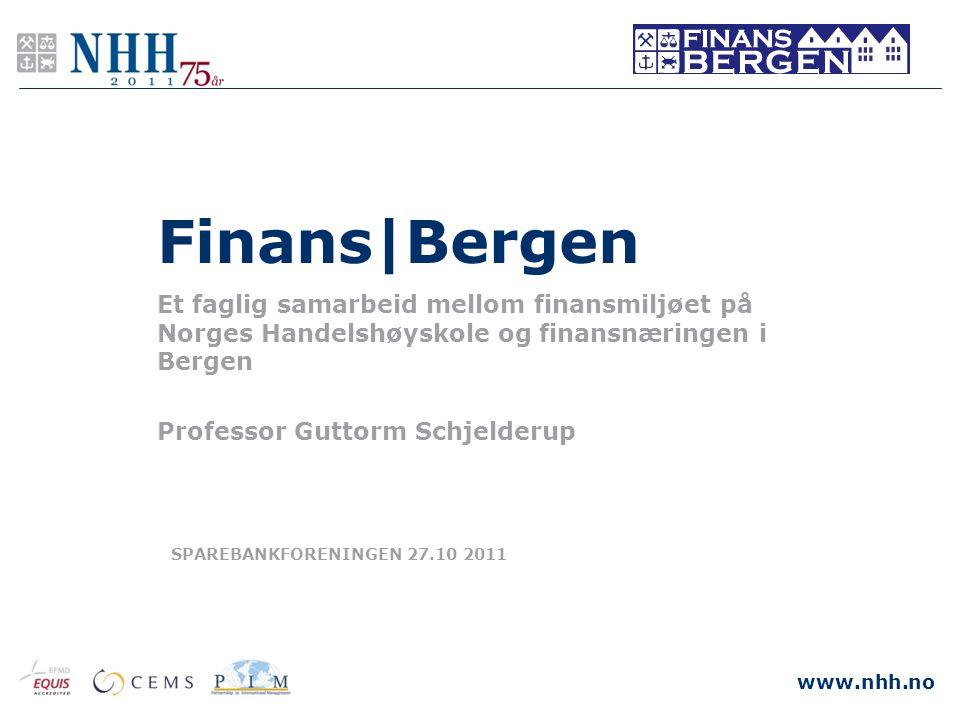 www.nhh.no SPAREBANKFORENINGEN 27.10 2011 Finans Bergen Et faglig samarbeid mellom finansmiljøet på Norges Handelshøyskole og finansnæringen i Bergen