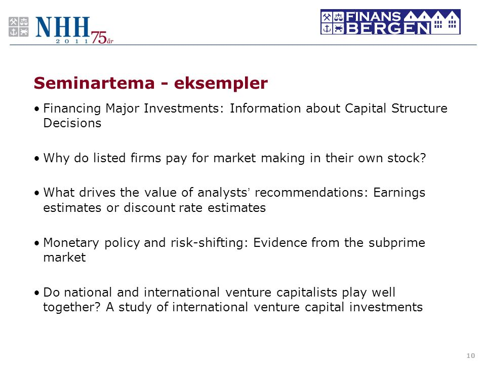 Seminartema - eksempler •Financing Major Investments: Information about Capital Structure Decisions •Why do listed firms pay for market making in their own stock.