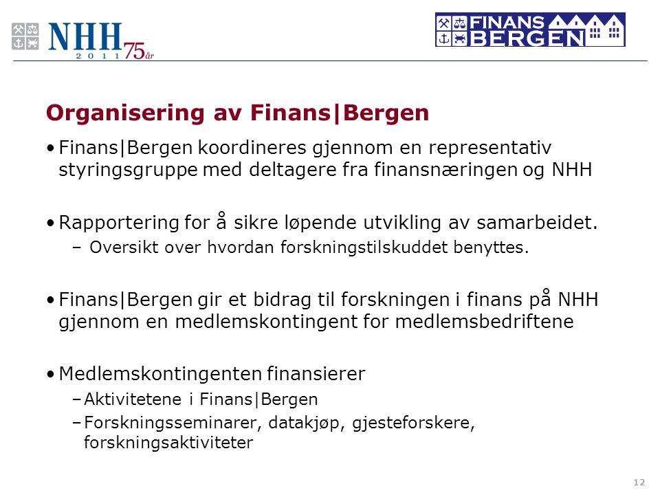 Organisering av Finans Bergen •Finans Bergen koordineres gjennom en representativ styringsgruppe med deltagere fra finansnæringen og NHH •Rapportering